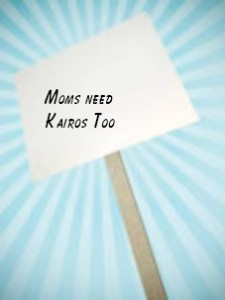 moms need kairos too