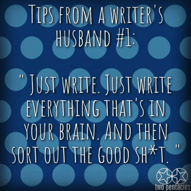 """The tip's text appears in a white handwritten style font over a dark blue background with lighter blue polka dots. The writing tip reads, """"Tips from a writer's husband #1: Just write. Just write everything that's in your brain. And then sort out the good sh*t."""""""