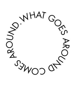 what goes around