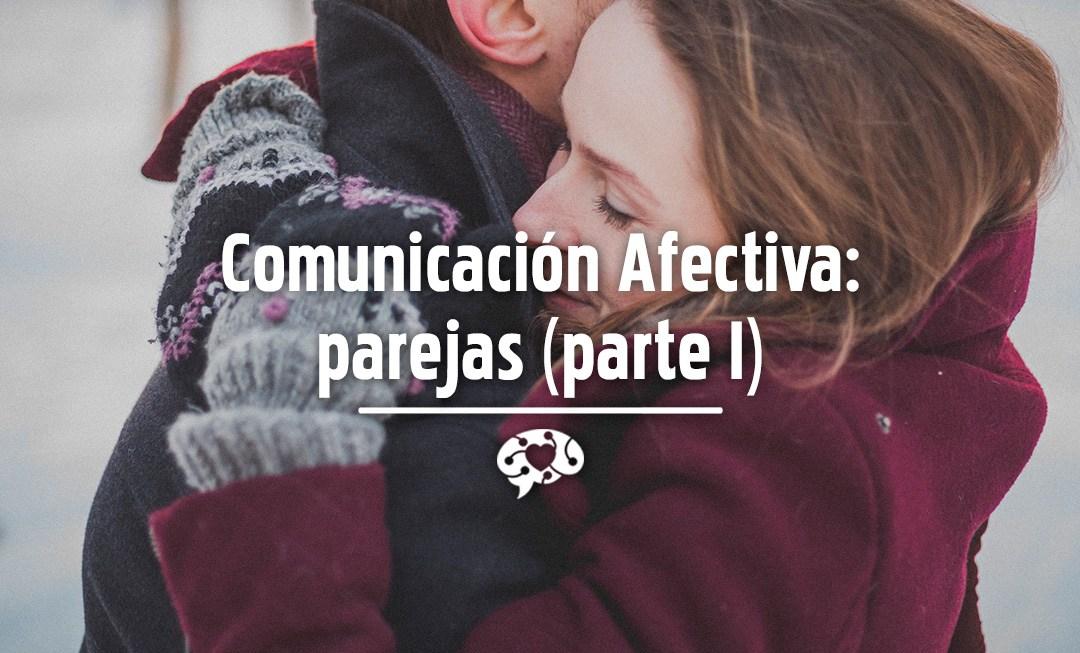 Comunicación Afectiva: parejas (parte I)
