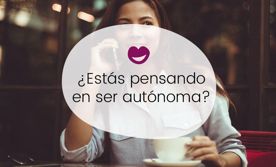 ¿Estás pensando en ser autónoma?