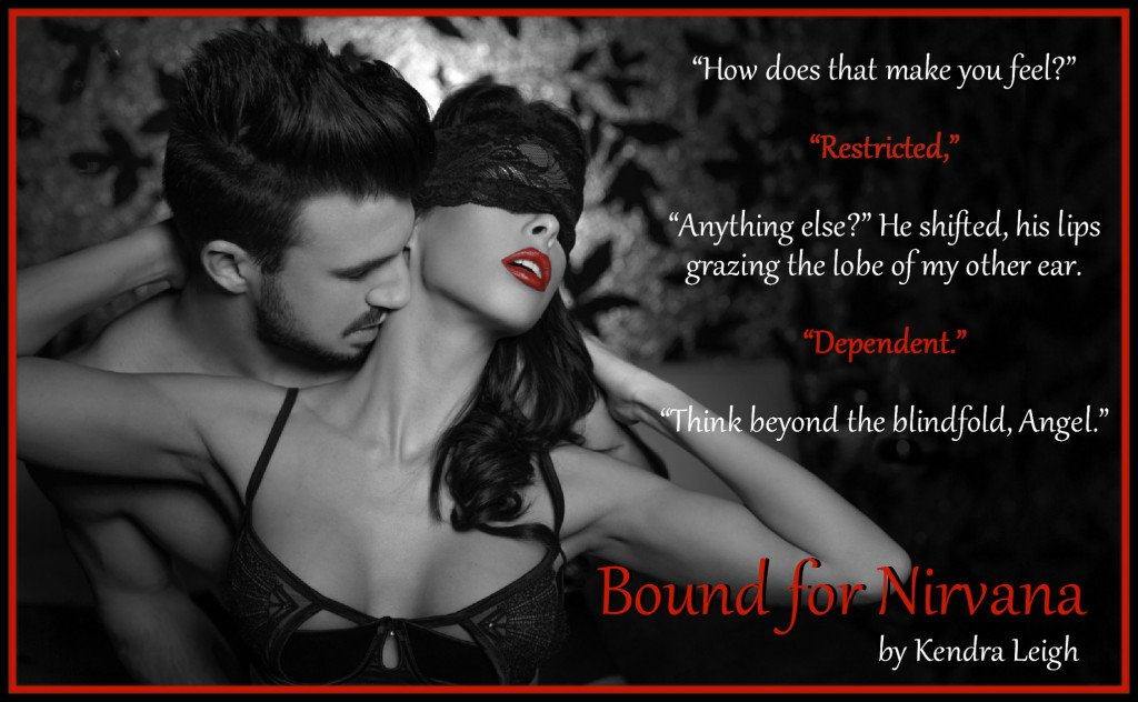 Teaser quote from Bound For Nirvana, an upcoming erotic romance-suspense novel by Kendra Leigh