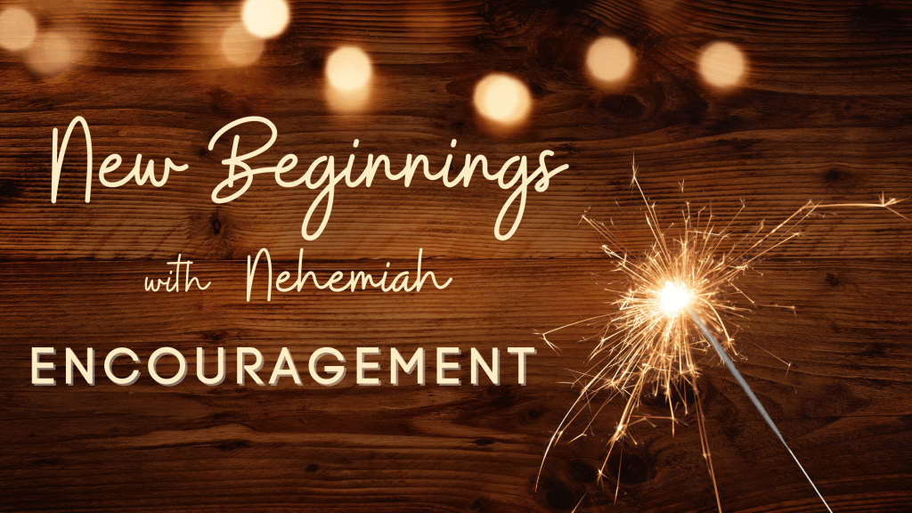 New Beginnings with Nehemiah Encouragement title graphic