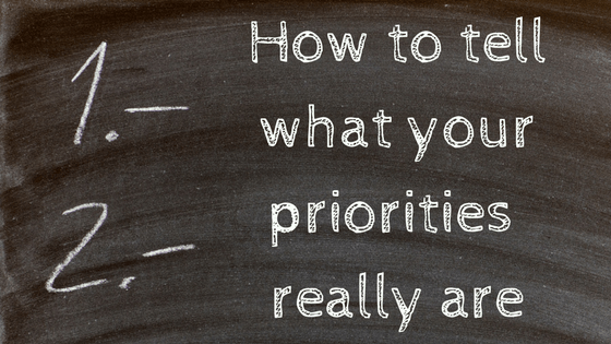 How to tell what your priorities really are