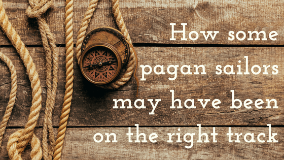 How some  pagan sailors  may have been  on the right track