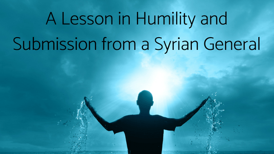 A Lesson in Humility and Submission from a Syrian General