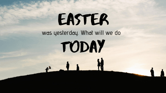 Easter was yesterday. What will you do today title graphic