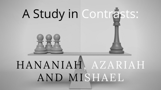 Study in Contrasts Hananiah Azariah and Mishael title graphic