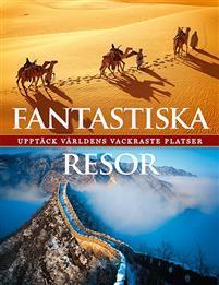 Fantastiska resor - upptäck världens mest spektakulära rutter Bokomslag