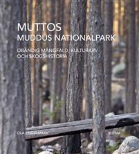 Muttos - Muddus nationalpark Obändig mångfald, kulturarv och skogshistoria Bokomslag