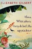 Alma Whittakers betydelsefulla upptäckter Bokomslag
