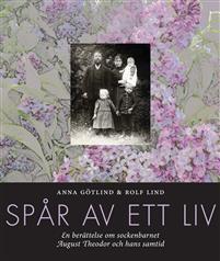 Spår av ett liv - En berättelse om sockenbarnet August Theodor och hans samtid Bokomslag
