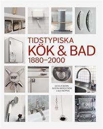 Tidstypiska kök & bad 1880-2000 Bokomslag