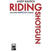 Guest Blog: Riding Shotgun and Other American Cruelties by Andy Rausch