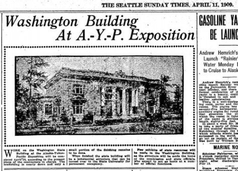 In the spirit of putting up the fair, construction on the Washington State Building went forward so that this first photo of it in the Seattle Times for April 11, 1909 was published