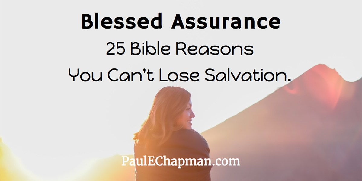 Blessed Assurance - 25 Biblical Reasons You Can't Lose Salvation