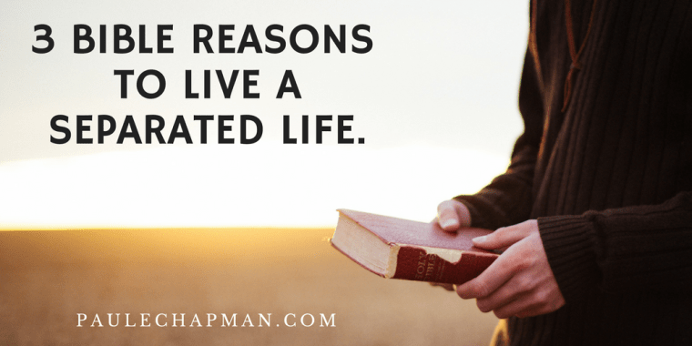 3 Bible Reasons to Live a Separated Life.