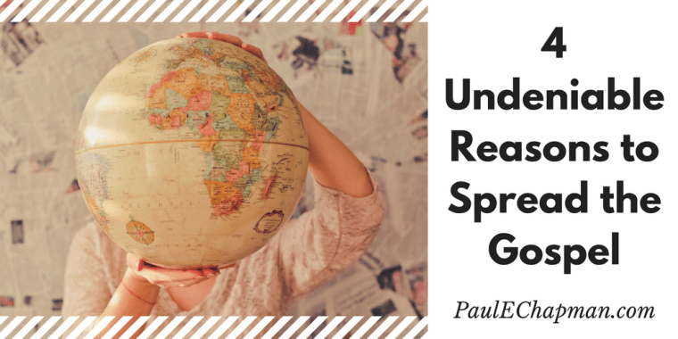 Four Undeniable Reasons to Spread the Gospel