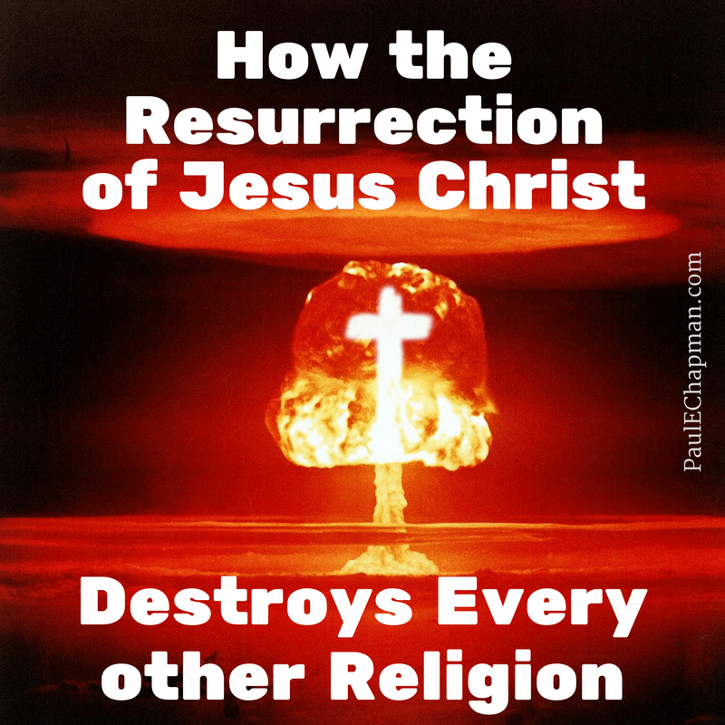 How the Resurrection of Christ Destroys Every Other Religion