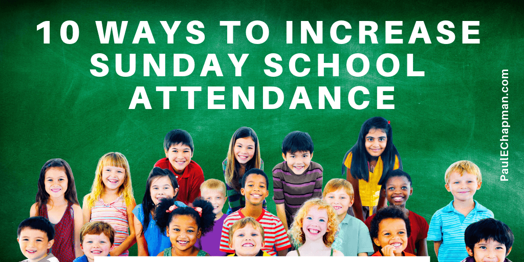 10 Proven Ways To Increase Sunday School Attendance