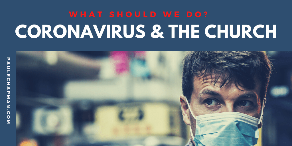 Coronavirus and The Church:  What Should We Do?