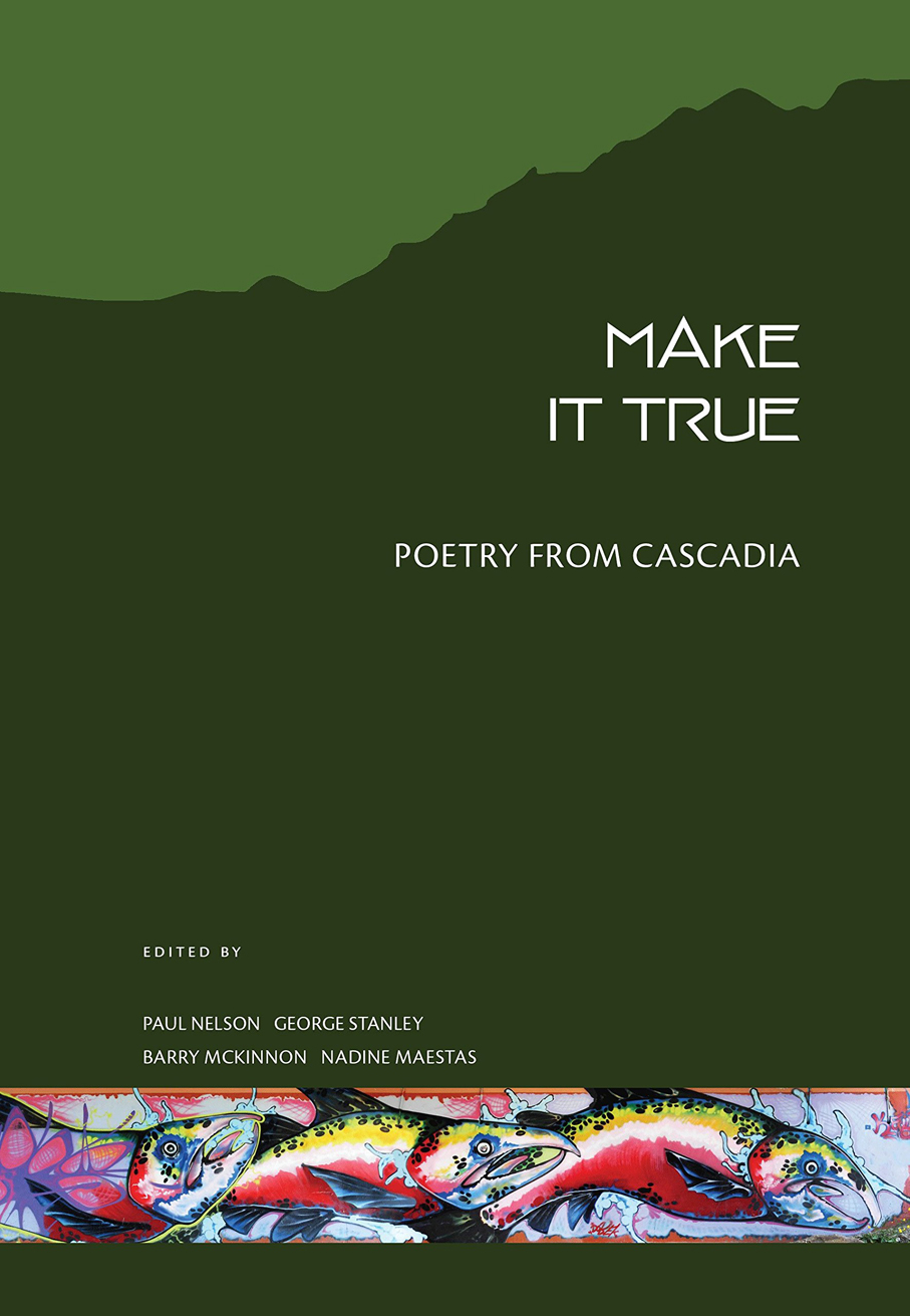 Make it True: Poetry from Cascadia