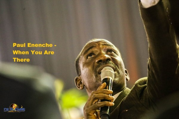 Paul Enenche When You Are There