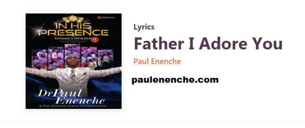Paul Enenche Father I Adore You