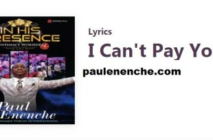 Paul Enenche I Can't Pay You Lord Lyrics