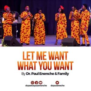 Download (Let Me Want What You Want – by Paul Enenche & Family) & Lyrics