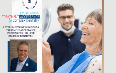 $25,000 and UP!  – Treatment acceptance for Complex Dentistry