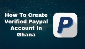 how to create verfied paypal account in ghana featured