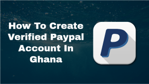 how to create verfied paypal account in ghana