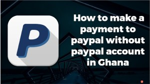 how to make payupal payment without paypal account in ghana