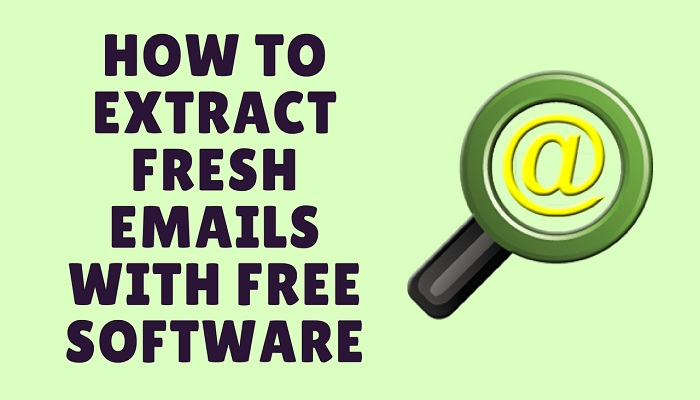 how to extract fresh emails with free softwares