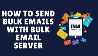 how to send bulk emails with bulk email server