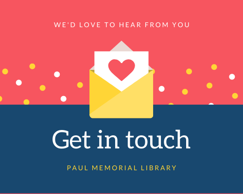 We'd love to hear from you. Get in touch with Paul Memorial Library.