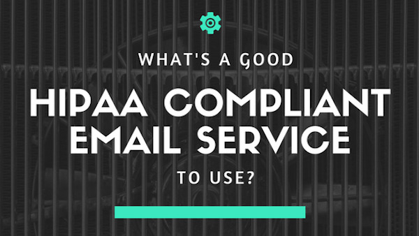 what's a good hipaa compliant email servcice to use?