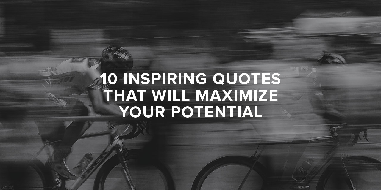 10 inspiring quotes that will maximize your potential