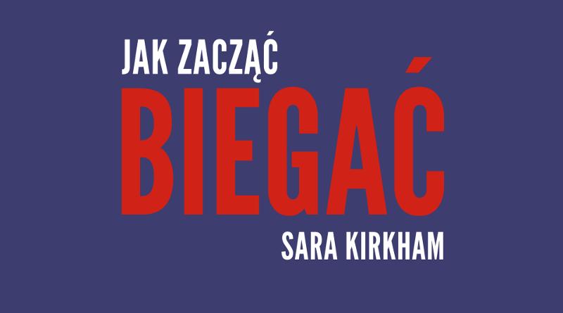 Jak zacząć biegać - Sara Kirkham