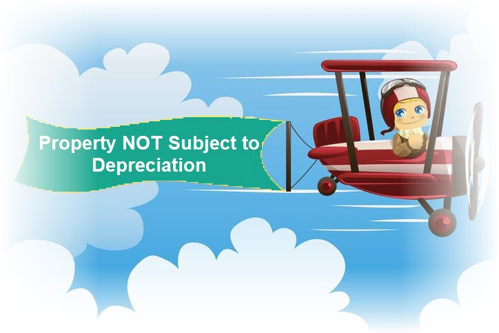 Property NOT Subject to Depreciation