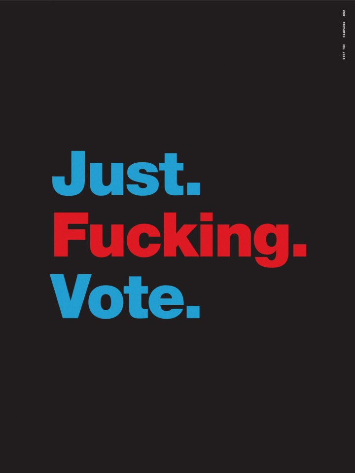 Just. Fucking. Vote. - Stop The Campaign | A curated poster ...