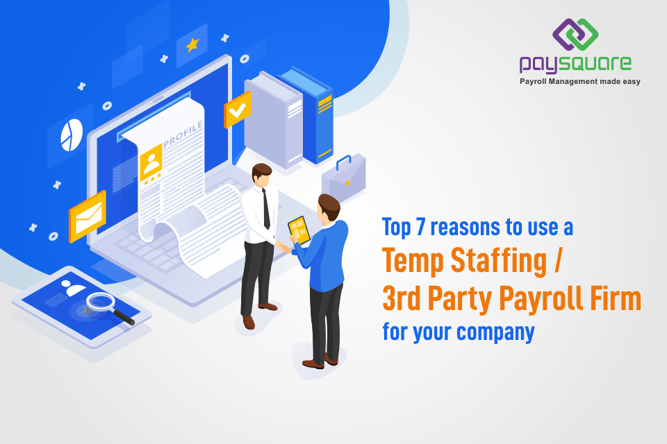 Read more about the article Top 7 Reasons to Use A Temp Staffing or 3rd Party Payroll Firm for your company-Paysquare