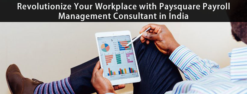 Read more about the article Revolutionize Your Workplace with Paysquare Payroll Management Consultant in India