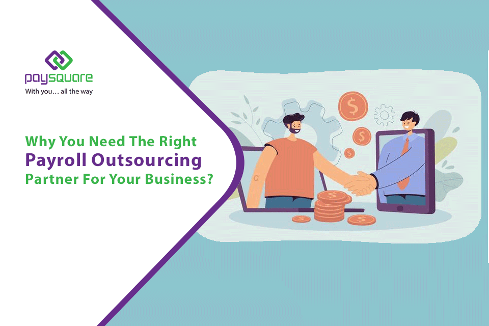 Why You Need The Right Payroll Outsourcing Partner For Your Business?