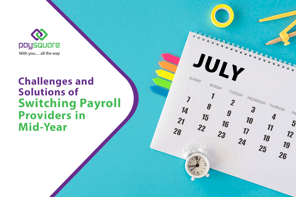 Challenges & Solutions of Switching Payroll Providers in the Mid-Year