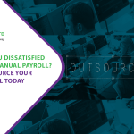 Are You Dissatisfied With Manual Payroll Outsource Your Payroll Today