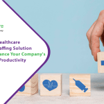 How can a healthcare temp staffing solution can enhance your company's overall productivity