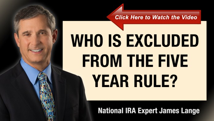 Death of the Stretch IRA Who is Excluded From the Five Year Rule James Lange IRA Expert