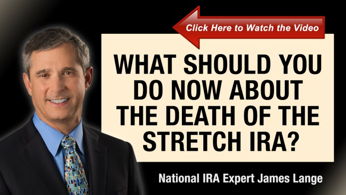 What Should You Do Now About the Death of the Stretch IRA James Lange